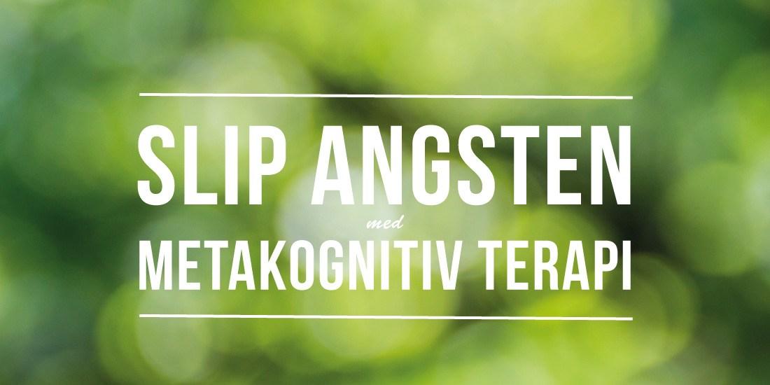 Slip angsten med metakognitiv terapi